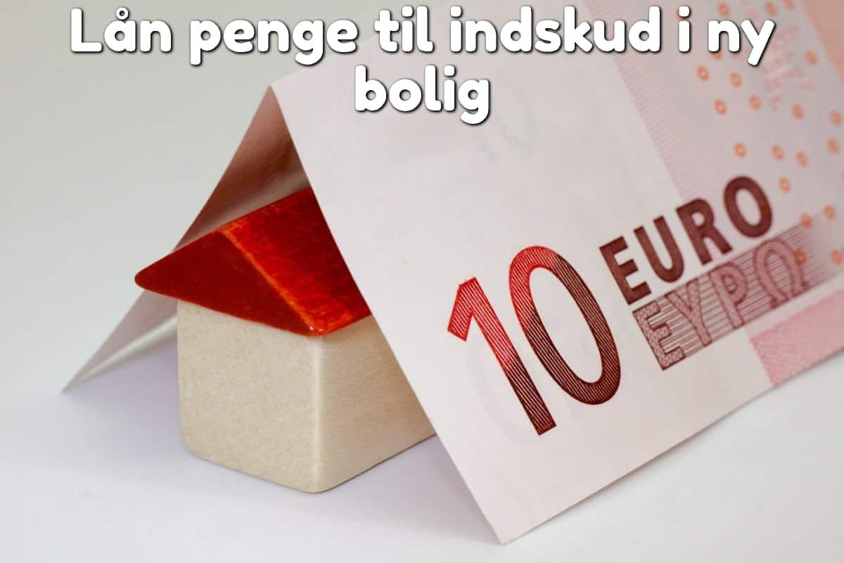 Lån penge til indskud i ny bolig