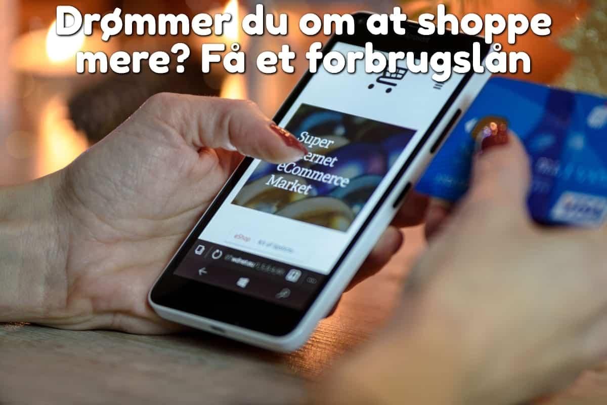 Drømmer du om at shoppe mere? Få et forbrugslån